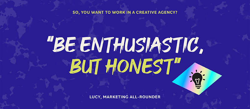 Be enthusiastic, but honest
