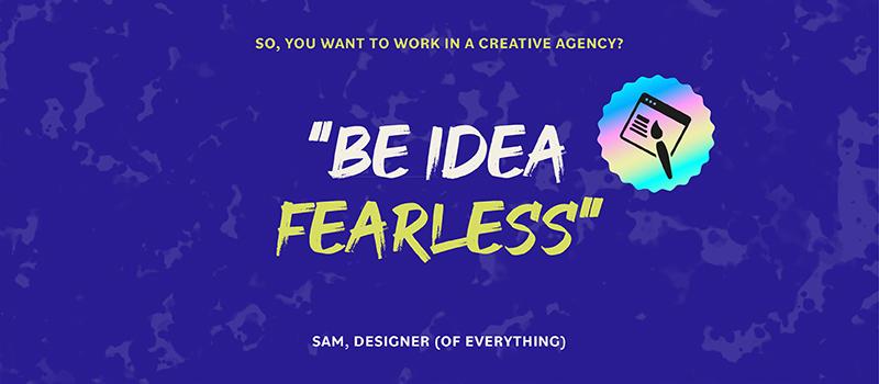 Be idea fearless
